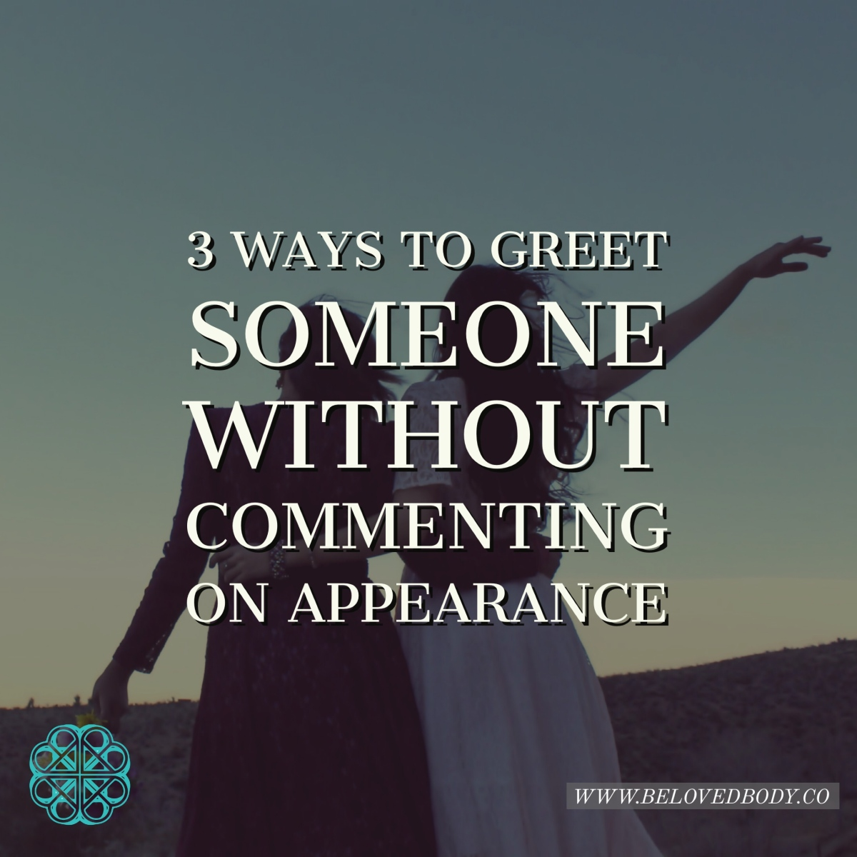 3 Ways To Greet Someone Without Commenting On Their Appearance
